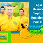Tap 2 Drain's Top 10 Questions Part II