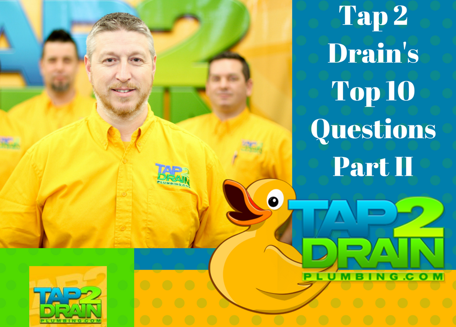 Tap 2 Drain's Top 10 Questions Part II